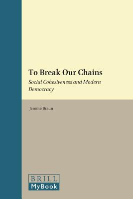 To Break Our Chains : Social Cohesiveness and Modern Democracy