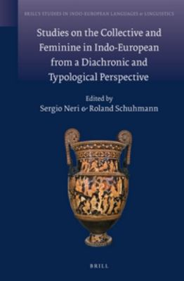 Studies on the Collective and Feminine in Indo-European from a Diachronic and Typological Perspective