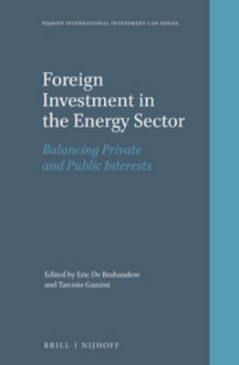 Foreign Investment in the Energy Sector : Balancing Private and Public Interests