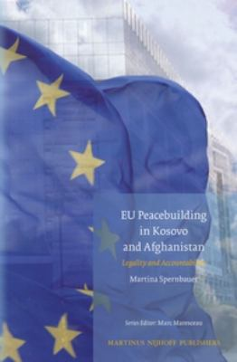 EU Peacebuilding in Kosovo and Afghanistan : Legality and Accountability