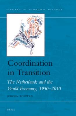 Coordination in Transition : The Netherlands and the World Economy, 1950-2010