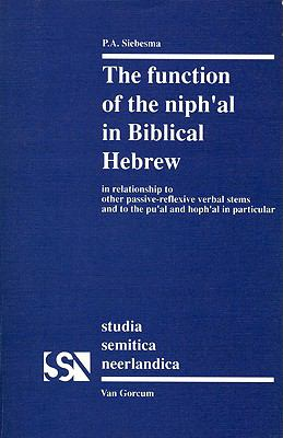 Function of the Niphal in Biblical Hebrew in Relationship to Other Passive Reflexive Verbal Stems and to the Pual and Hophal in Particular