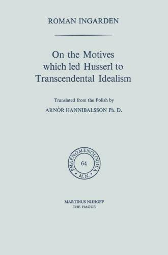 On the Motives which led Husserl to Transcendental Idealism (Phaenomenologica)