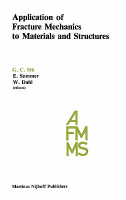 Application of Fracture Mechanics to Materials and Structures Proceedings of the Intl Conf on Application of Fracture Mechanics, Freiburg, W German