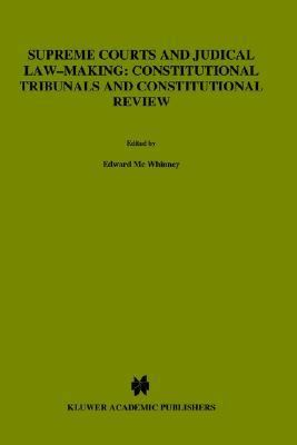 Supreme Courts and Judicial Law-Making Constitutional Tribunals and Constitutional Review