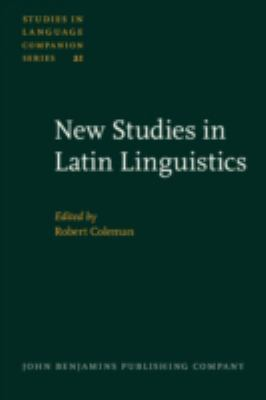 New Studies in Latin Linguistics Selected Papers from the 4th International Colloquium on Latin Linguistics, Cambridge, April 1987