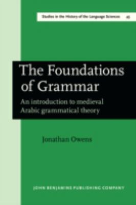 Foundations of Grammar An Introduction to Medieval Arabic Grammatical Theory