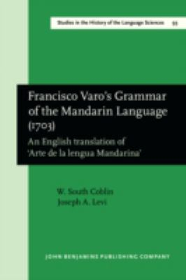 Francisco Varo's Grammar of the Mandarin Language, 1703 : An English Translation of 'Arte de la Lengua Mandarina'/[edited By] W. South Coblin, Joseph A. Levi: With an Introduction by Sandra Breitenbach