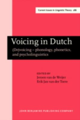 Voicing in Dutch: (De)voicing--phonology, phonetics, and psycholinguistics (Current Issues in Linguistic Theory)