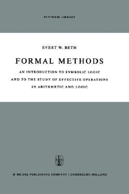 Formal Methods: An Introduction to Symbolic Logic and to the Study of Effective Operations in Arithmetic and Logic
