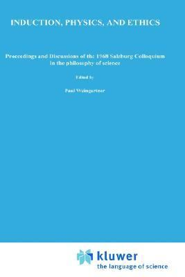 Induction, Physics, and Ethics: Proceedings and Discussions of the 1968 Salzburg Colloquium in the Philosophy of Science