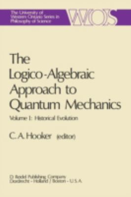 Logico-Algebraic Approach to Quantum Mechanics Vol. I : Historical Evolution