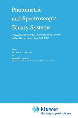 Photometric and Spectroscopic Binary Systems Proceedings of the NATO Advanced Study Institute Held at Maratea, Italy, June 1-14, 1980