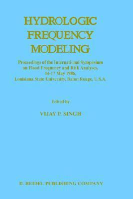 Hydrologic Frequency Modeling Proceedings of the International Symposium on Flood Frequency and Risk Analyses, 14-17 May 1986, Louisiana State Univ