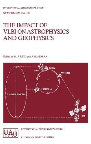The Impact of VLBI on Astrophysics and Geophysics: Proceedings of the 129th Symposium of the International Astronomical Union Held in Cambridge, ... (International Astronomical Union Symposia)