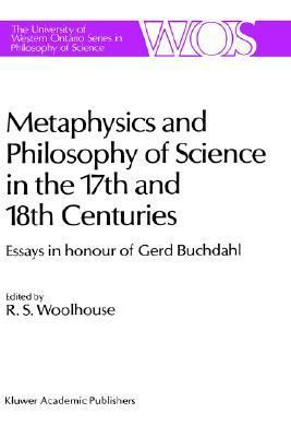 Metaphysics and Philosophy of Science in the Seventeenth and Eighteenth Centuries Essays in Honour of Gerd Buchdahl