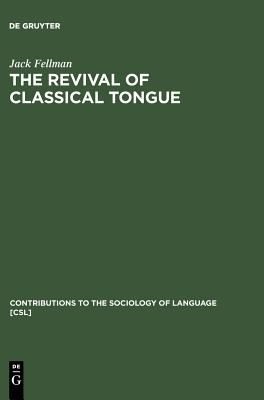 Revival of a Classical Tongue Elizer Ben Yehuda and the Modern Hebrew Language/Contributions to the Sociology of Language; No. 6