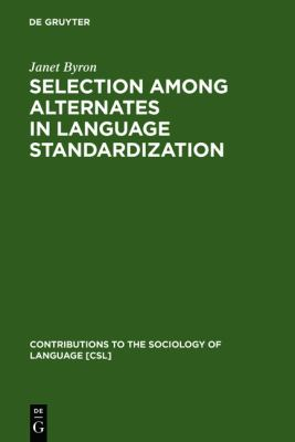 Selection Among Alternates in Language Standardization: Case of Albanian (Contributions to the sociology of language)