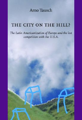 City on the Hill? The Latin Americanization of Europe And the Lost Competition With the U.s.a.