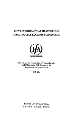 How Domestic Anti-Avoidance Rules Affect Double Taxation Conventions: Proceedings of a Seminar Held in Toronto in 1994 During the 48th Congress of the International Fiscal Association - International Fiscal Association Staff pdf epub