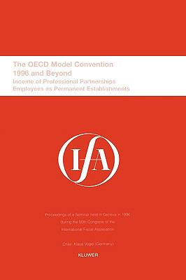 Oecd Model Convention, 1996 and Beyond Income of Professional Partnerships Employees As Permanent Establishments  Proceedings of a Seminar Held in Geneva in 1996 During the 50th Congress o