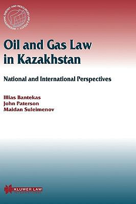 Oil and Gas Law in Kazakhstan National and International Perspectives