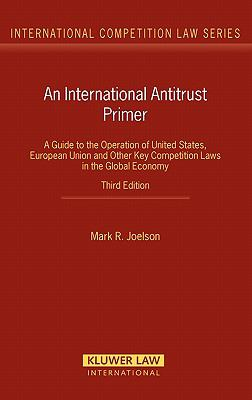 International Antitrust Primer A Guide to the Operation of United States, European Union and Other Key Competition Laws in the Global Economy