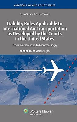 Liability Rules to International Air Transportation as Developed by the Courts in the United States: From Warsaw 1929 to Montreal 1999 (Aviation Law and Policy Series)