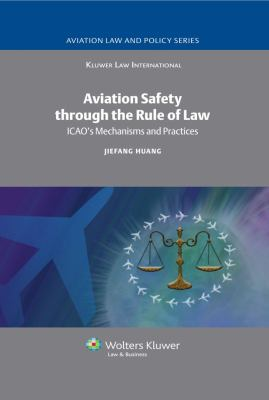 Aviation Safety through the Rule of Law: ICAO's Mechanisms and Practices (Aviation Law and Policy Series)