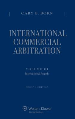 International Commercial Arbitration Volume Iii : Int Arb Awards