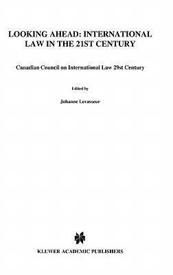 Looking Ahead, International Law in the 21st Century Proceedings of the 29th Annual Conference of the Canadian Council on International Law, Ottawa, October 26 to 28, 2000