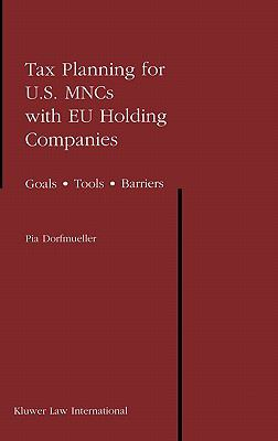 Tax Planning for U.S. Mncs With Eu Holding Companies Goals, Tools, Barriers