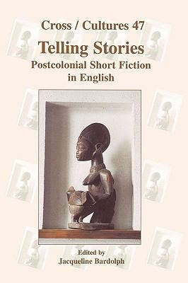 Telling Stories. Postcolonial Short Fiction in English. (Cross/Cultures 47)