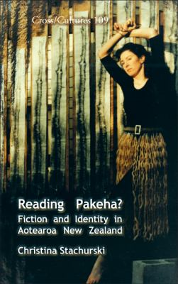 Reading Pakeha?: Fiction and Identity in Aotearoa New Zealand. (Cross/Cultures)