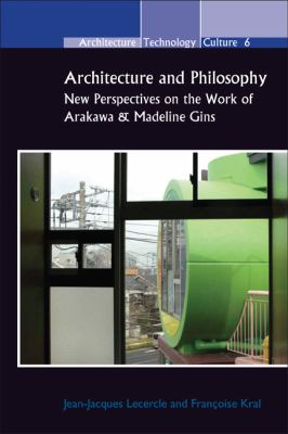 Architecture and Philosophy : New Perspectives on the Work of Arakawa and Madeline Gins