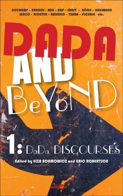 Dada and Beyond: Volume 1: Dada Discourses.