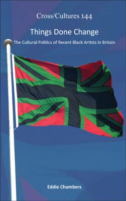 Things Done Change : The Cultural Politics of Recent Black Artists in Britain
