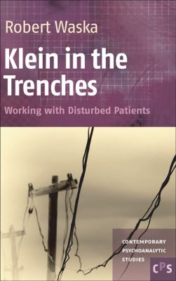 Klein in the Trenches : Working with Disturbed Patients