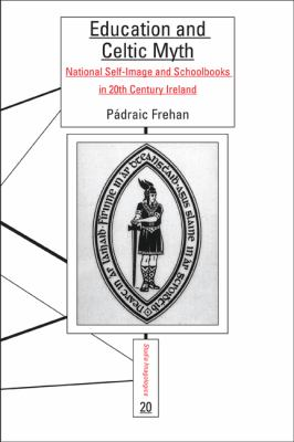 Education and Celtic Myth : National Self-Image and Schoolbooks in 20th Century Ireland