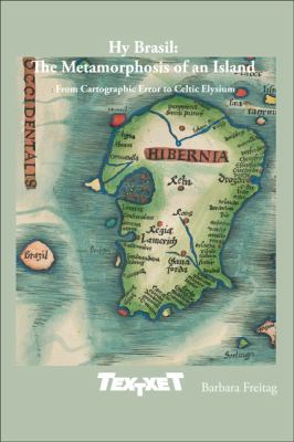 Hy Brasil : From Cartographic Error to Celtic Elysium. : the Metamorphosis of an Island