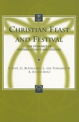 Christian Feast and Festival The Dynamics of Western Liturgy and Culture