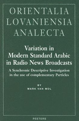 Variation in Modern Standard Arabic in Radio News Broadcasts A Synchronic Descriptive Investigation into the Use of Complementary Particles