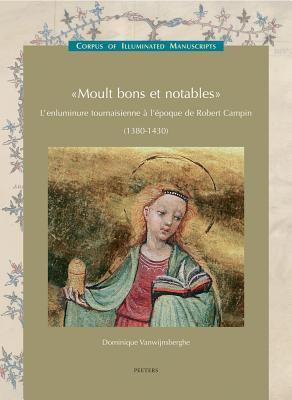 Moult Bons Et Notables Jean Semont Et L'enluminure Tournaisienne a L'epoque De Robert Campin (Vers 1380-1430)