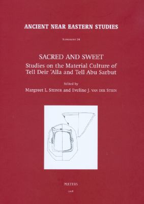 Sacred and Sweet: Studies on the Material Culture of Tell Deir 'Alla and Tell Abu Sarbut (Ancient Near Eastern Studies Supplement Series)