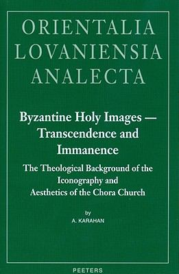 Byzantine Holy Images - Transcendence and Immanence. the Theological Background of the Iconography and Aesthetics of the Chora Church
