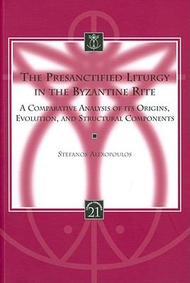 The Presanctified Liturgy in the Byzantine Rite: A Comparative Analysis of its Origins, Evolution, and Structural Components (Liturgia Condenda)