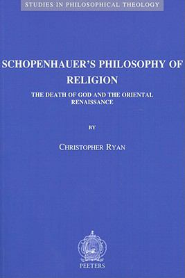 Schopenhauer's Philosophy of Religion : The Death of God and the Oriental Renaissance