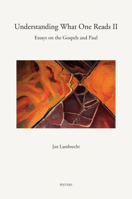 Understanding What One Reads II : Essays on the Gospels and Paul