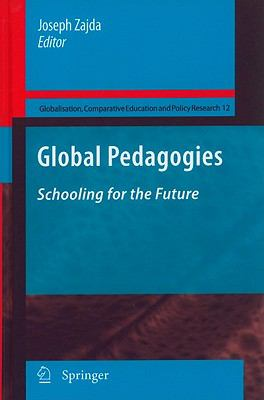 Global Pedagogies: Schooling for the Future (Globalisation, Comparative Education and Policy Research)