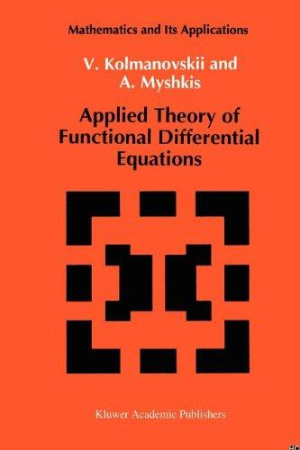 Applied Theory of Functional Differential Equations (Mathematics and its Applications)